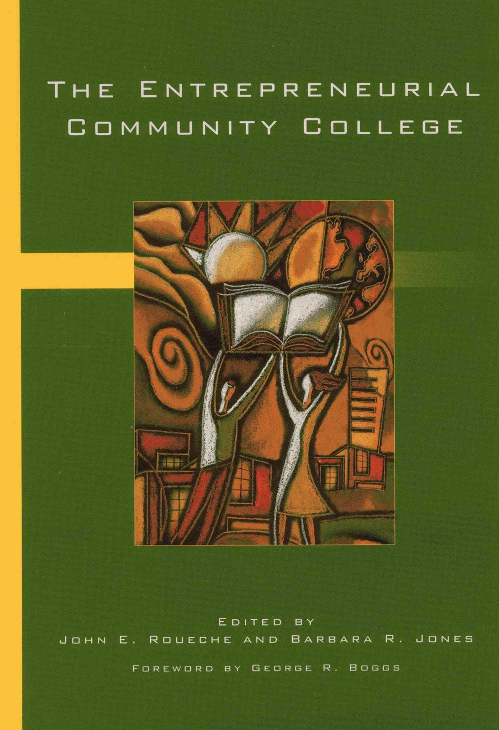 The Entrepreneurial Community College By Roueche, John E. (EDT)/ Jones, Barbara R. (EDT)/ Boggs, George R. (FRW)